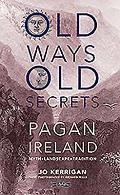 Old Ways, Old Secrets: Pagan Ireland Myth - Landscape - Tradition