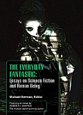 The Everyday Fantasic: Essays on Science Fiction and Human Being