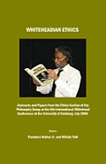 Whiteheadian Ethics: Abstracts and Papers from the Ethics Section of the Philosophy Group at the 6th International Whitehead Conference at