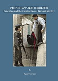 Palestinian State Formation: Education and the Construction of National Identity