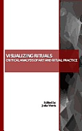 Visualizing Rituals: Critical Analysis of Art and Ritual Practice