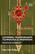 Governing Transformative Technological Innovation : Whos in Charge? (07 Edition)