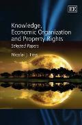 Knowledge, economic organization and property rights; selected papers