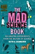 The Mad Science Book: 100 Amazing Experiments from the History of Science (UK Editon)