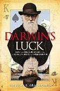 Darwin's Luck: Chance and Fortune in the Life and Work of Charles Darwin