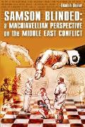 Samson Blinded: A Machiavellian Perspective on the Middle East Conflict