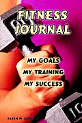 Fitness Journal: My Goals, My Training, and My Success
