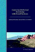 Capturing Intellectual Knowledge with E-mail Systems: Justifying the Business Case and Return on Investment