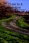 There Is a Solution - A Personal Spiritual Voyage of Recovery from Alcoholism