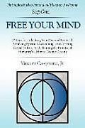 The Simplest Path to Personal and Planetary Awakening, Step One: Free Your Mind: 10 Keys for Unlocking Your Personal Potential, Achieving Spiritual Aw
