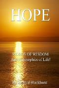 Hope - Words of Wisdom and Philosophies of Life!