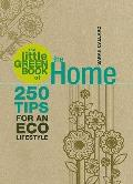 The Little Green Book of the Home: 250 Tips for an Eco Lifestyle (Little Green Books)