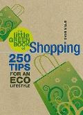 The Little Green Book of Shopping: 250 Tips for an Eco Lifestyle (Little Green Books)
