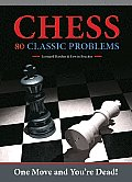 Chess: 80 Classic Problems: One Move and You're Dead!