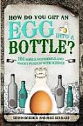 How Do You Get an Egg Into a Bottle?: And Other Puzzles