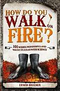 How Do You Walk on Fire?: And Other Puzzles: Bizarre, 101 Weird, Wonderful and Wacky Puzzles with Science