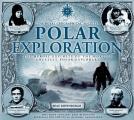 Polar Exploration: The Heroic Exploits of the World's Greatest Polar Explorers