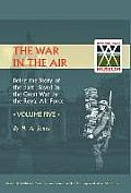 War in the Air. Being the Story of the Part Played in the Great War by the Royal Air Force. Volume Five.