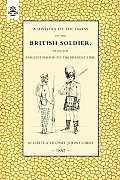 History of the Dress of the British Soldier (from the Earliest Period to the Present Time)1852