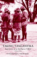 Taking Tanganyika: Experiences of an Intelligence Officer 1914-1918