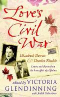 Love's Civil War: Elizabeth Bowen and Charles Ritchie: Letters and Dia