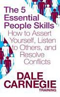5 Essential People Skills: How To Assert Yourself, Listen To Others, and Resolve Conflicts