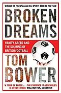 Broken Dreams: Vanity, Greed and the Souring of British Football