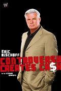 Eric Bischoff: Controversy Creates Cash