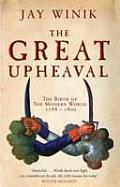 Great Upheaval the Birth of the Modern World 1788 1800