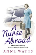 Nurse Abroad: Adventures in Nursing, From the Arctic To the Outback