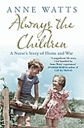 Always the Children: a Nurse's Story of Home and War