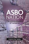 Asbo Nation: The Criminalisation of Nuisance
