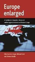 Europe Enlarged: A Handbook of Education, Labour and Welfare Regimes in Central and Eastern Europe