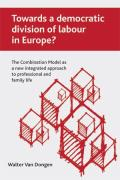 Towards a Democratic Division of Labour in Europe?: The Combination Model as a New Integrated Approach to Professional and Family Life
