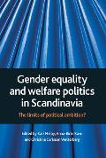 Gender Equality and Welfare Politics in Scandinavia: The Limits of Political Ambition?