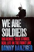 We Are Soldiers: Our Heroes. Their Stories. Real Life on the Front Line.