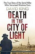 Death in the City of Light The True Story of the Serial Killer Who Terrorised Wartime Paris