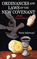 Ordinances and Laws of the New Covenant: Bible Expository
