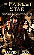 The Fairest Star: Friends and Enemies Part III