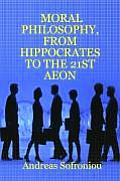 Moral Philosophy, from Hippocrates to the 21st Aeon