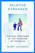 Relative Stranger: Piecing Together a Life Plagued by Madness