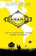 Bananas How the United Fruit Company Shaped the World