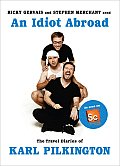 Idiot Abroad The Travel Diaries of Karl Pilkington