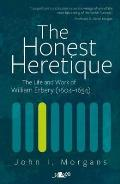 Honest Heretique: Let the Man William Erbery (1604 - 54) Speak for Himself