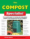 Compost Specialist The Essential Guide to Creating & Using Garden Compost & Using Potting & Seed Composts