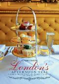London's Afternoon Teas: A Guide to London's Most Stylish and Exquisite Tea Venues