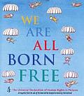 We Are All Born Free Mini Edition The Universal Declaration of Human Rights in Pictures