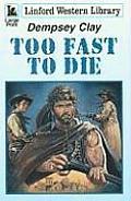 Too Fast to Die