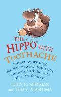 Hippo With Toothache: Heart-warming Stories of Zoo and Wild Animals and the Vets Who Care for Them