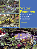 Water Features: A Guide to Their Design and Construction